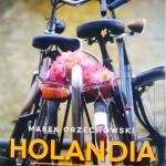"""Czy Holandia to tylko kraj wiatraków i tulipanów? Recenzja """"Holandia. Presja depresji"""" Marka Orzechowskiego"""